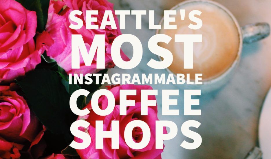 Seattle's Most Instagrammable Coffee Shops